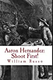 Aaron Hernandez: Shoot First! (English Edition)