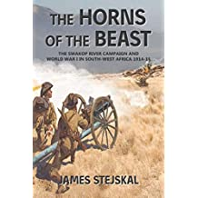 The Horns of the Beast: The Swakop River Campaign and World War I in South-West Africa 1914-15