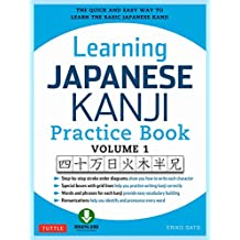 Learning Japanese Kanji Practice Book Volume 1: The Quick and Easy Way to Learn the Basic Japanese Kanji [Downloadable Material Included]
