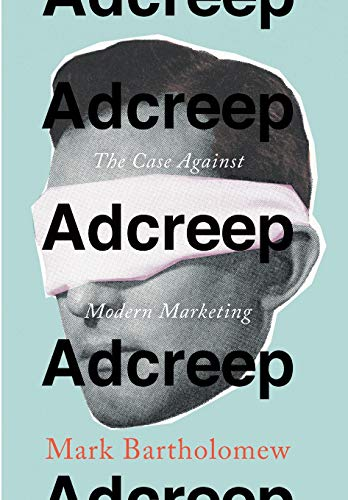 Download Adcreep: The Case Against Modern Marketing 0804795819