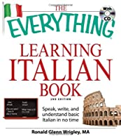 The Everything Learning Italian Book: Speak, write, and understand basic Italian in no time (Everything®)