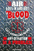 Air goes in and Out Blood goes round and round Any Deviation is a Problem Notebook: First-Responder or Medic Notebook Compact 6 x 9 inches Blank Dot Grid 120 Cream Paper (Diary, Notebook, Composition Book, Writing Tablet)