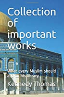 Collection of Important Works Vol II: What every Muslim should add to his library (Ismael Kamal Salaam Series)