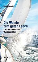 Die Wende zum guten Leben: Ein Kurzcheck deutscher Wendepolitiken