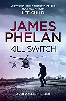 Kill Switch (The Jed Walker series Book 3) by [Phelan, James]