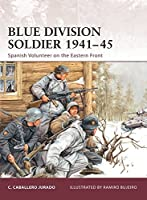 Blue Division Soldier 1941?45: Spanish Volunteer on the Eastern Front (Warrior) by Carlos Caballero Jurado(2009-10-20)
