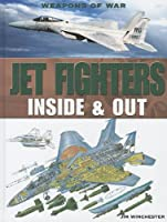 Jet Fighters: Inside & Out (Weapons of War)
