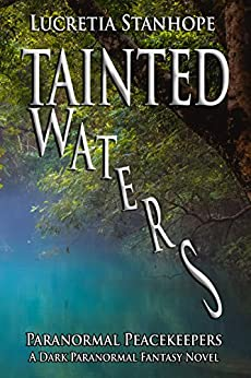 Tainted Waters: A Dark Paranormal Fantasy Novel (Paranormal Peacekeepers Book 1) by [Stanhope, Lucretia]