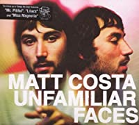Unfamiliar Faces by Matt Costa (2008-01-22)