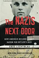 The Nazis Next Door: How America Became a Safe Haven for Hitler?? Men by Eric Lichtblau(2015-10-06)