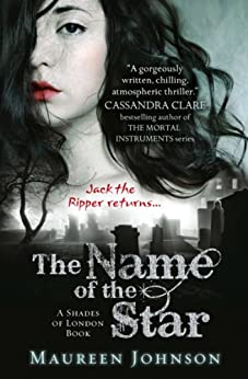 The Name of the Star (Shades of London, Book 1) by [Johnson, Maureen]