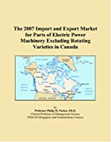 The 2007 Import and Export Market for Parts of Electric Power Machinery Excluding Rotating Varieties in Canada