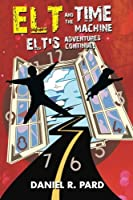 Elt and the Time Machine: Elt's Adventures Continue!