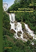 Marcel Duchamp and the Forestay Waterfall: Symposium-concert-intervention-exhibitions