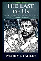 The Last of Us Stress Away Coloring Book: An Adult Coloring Book Based on The Game of The Last of Us. (The Last of Us Stress Away Coloring Books)
