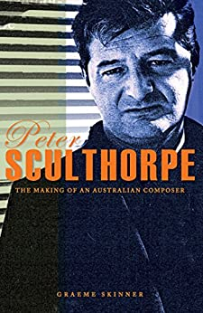 Peter Sculthorpe: The Making of an Australian Composer by [Skinner, Graeme]