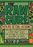 The Raw Cure: Healing Beyond Medicine: How Self-empowerment, a Raw Vegan Diet, and Change of Lifestyle Can Free Us from Sickness and Disease