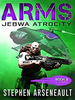 ARMS Jebwa Atrocity: (Book 3) by [Arseneault, Stephen]