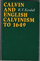 Calvin and English Calvinism to 1649 (Oxford Theological Monographs)
