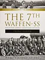 The 7th Waffen-SS: Volunteer Gebirgs (Mountain) Division: Prinz Eugen: an Illustrated History