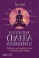 Entdecke deine Chakra-Persoenlichkeit: Finde heraus, wer du wirklich bist und entfalte dein wahres Potenzial
