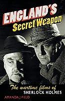 England's Secret Weapon: The Wartime Films of Sherlock Holmes