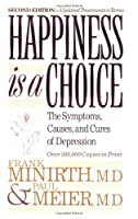 Happiness Is a Choice: The Symptoms, Causes, and Cures of Depression