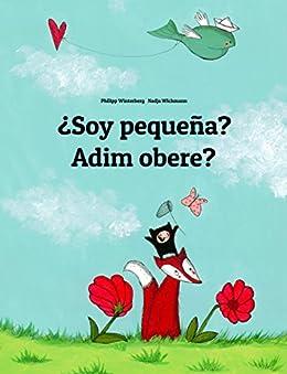 ¿Soy pequeña? Adim obere?: Libro infantil ilustrado español-igbo (Edición bilingüe) (Spanish Edition) by [Winterberg, Philipp]