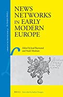 News Networks in Early Modern Europe (Library of the Written Word, Volume 47 / The Handpress World, Volume 35)