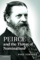 Peirce and the Threat of Nominalism by Paul Forster(2013-12-05)