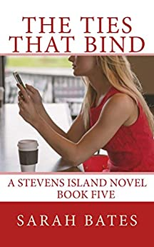 The Ties That Bind (Stevens Island Book 5) by [Bates, Sarah]