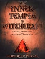 The Inner Temple of Witchcraft: Magick, Meditation and Psychic Development (Penczak Temple)