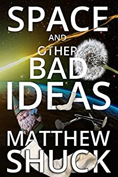 [Shuck, Matthew]のSpace, and Other Bad Ideas (English Edition)