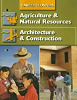 Succeeding In The World Of Work, Career Clusters, Agriculture and Natural Resources; Architecture and Construction (SUCCEEDING IN THE WOW)