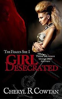 Girl Desecrated: Vampires, Asylums and Highlanders 1984 (The Fergus She Vampire Book Series 1) by [Cowtan, Cheryl R]