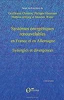 Systèmes énergétiques renouvelables en France et en Allemagne: Synergies et divergences