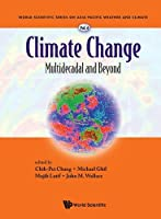 Climate Change: Multidecadal and Beyond (World Scientific Series on Asia-Pacific Weather and Climate)