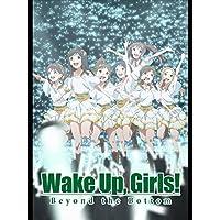 続・劇場版 後篇 「Wake Up, Girls! Beyond the Bottom」