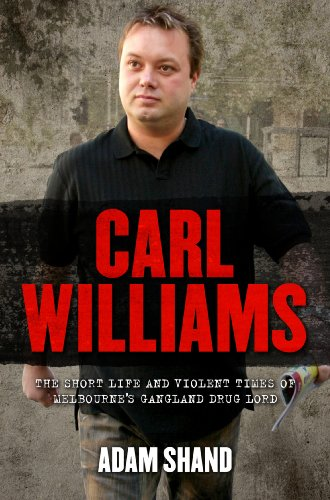 Carl Williams: The Short Life & Violent Times of Melbourne's