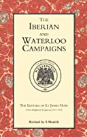 Iberian And Waterloo Campaigns. The Letters Of Lt James Hope(92Nd (Highland) Regiment) 1811-1815: Iberian And Waterloo Campaigns. The Letters Of Lt James Hope(92Nd (Highland) Regiment) 1811-1815