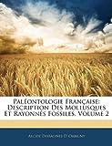 Paleontologie Francaise: Description Des Mollusques Et Rayonnes Fossiles, Volume 2