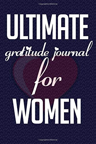 Ultimate gratitude journal for Women: 6 x 9 lined notebook journal for grateful women   100 styled pages inexpensive gift for wo