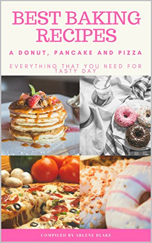 Best Baking Recipes: A Donut, Pancake and Pizza: Everything that you need for Tasty Day (English Edition)