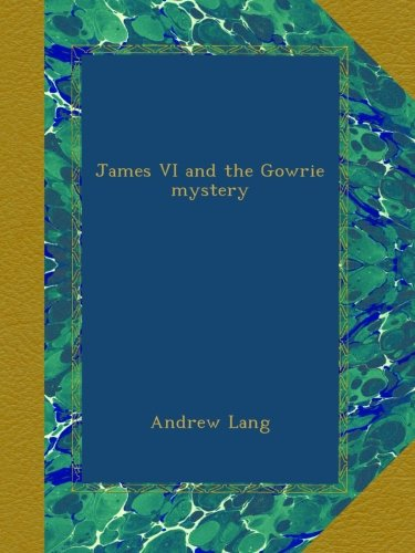 Download James VI and the Gowrie mystery B009YNZL4Y