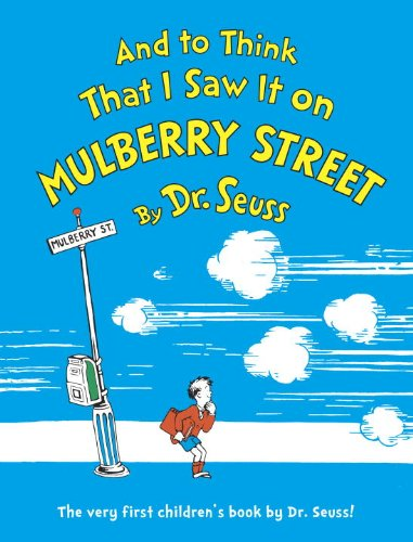 And to Think That I Saw It on Mulberry Street (Classic Seuss)