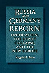Russia and Germany Reborn: Unification, the Soviet Collapse, and the New Europe (English Edition)