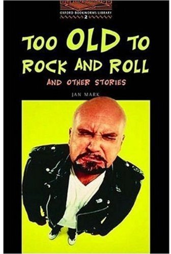 Too Old to Rock and Roll and Other Stories: 700 Headwords (Oxford Bookworms ELT)の詳細を見る