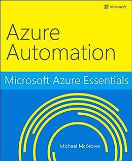 Microsoft Azure Essentials Azure Automation by [McKeown, Michael]