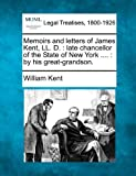 Memoirs and Letters of James Kent, LL. D.: Late Chancellor of the State of New York ....: By His Great-Grandson.