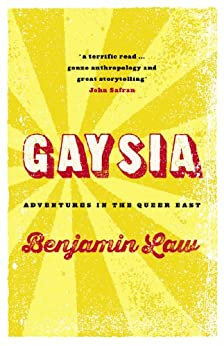 Gaysia: Adventures in the Queer East by [Law, Benjamin]